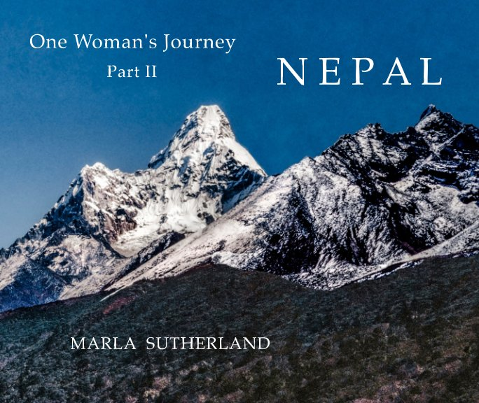 View One Woman's Journey - Part II: NEPAL by Marla Sutherland