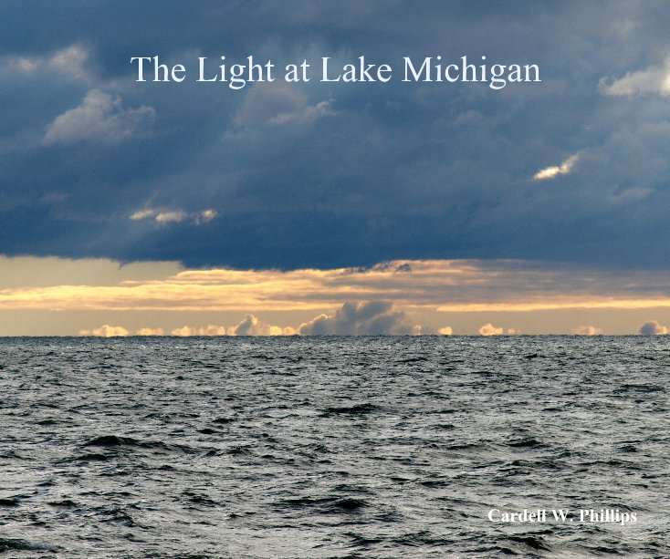 View The Light at Lake Michigan by Cardell W. Phillips