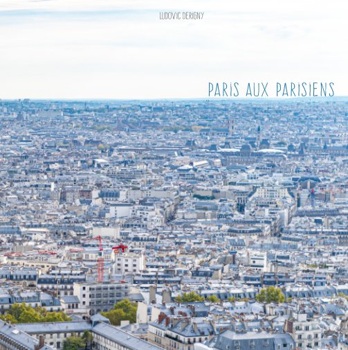 View Paris aux Parisiens by Ludovic Derigny