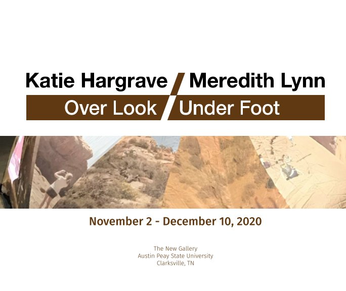 View Over Look/Under Foot: Katie Hargrave/Meredith Lynn by Austin Peay State University