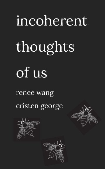 View Incoherent Thoughts of Us by Renee Wang, Cristen George