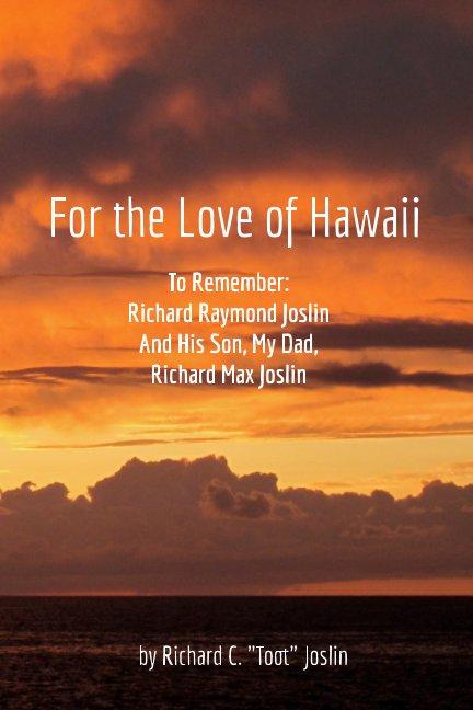 "Ver For the Love of Hawaii por Richard C. ""Toot"" Joslin"