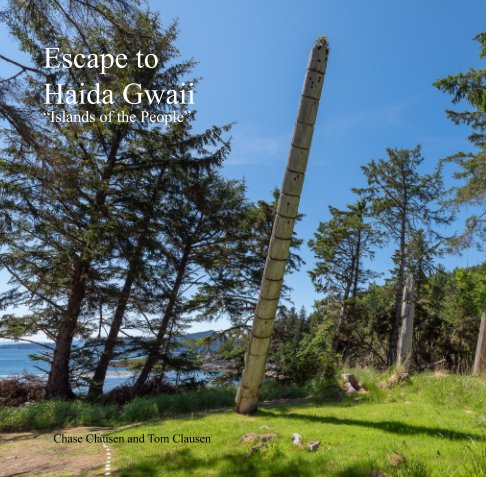 View Escape to Haida Gwaii by Chase Clausen and Tom Clausen