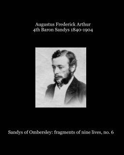 Augustus Frederick Arthur, 4th Baron Sandys of the second creation, 1840-1904 book cover