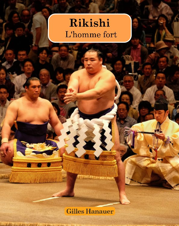 View Sumo - Rikishi - L'homme fort by Gilles Hanauer