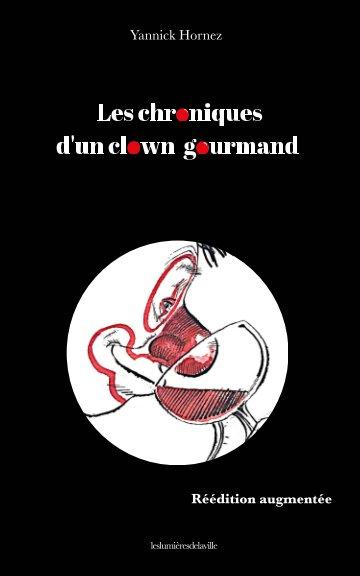 Visualizza Les chroniques d'un clown gourmand réédition augmentée di Yannick Hornez