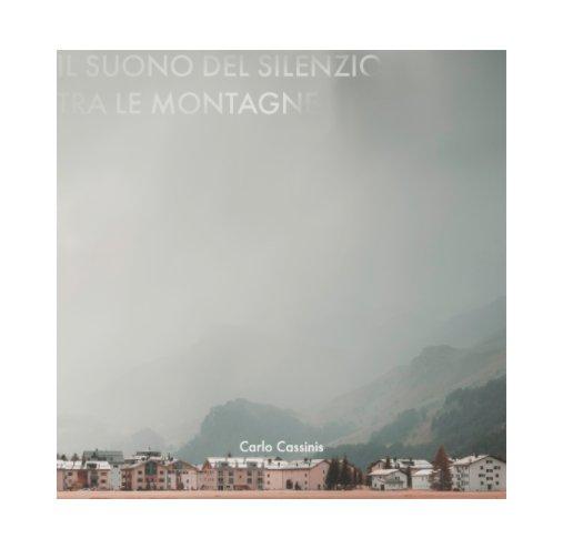 Ver Il suono del silenzio tra le montagne por Carlo Cassinis