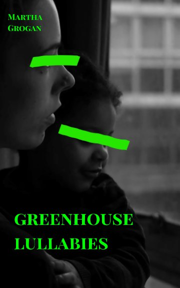 View Greenhouse Lullabies by Martha Grogan