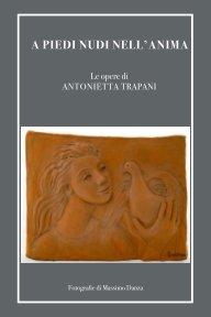 A piedi nudi nell'anima - Le opere di Antonietta Trapani book cover