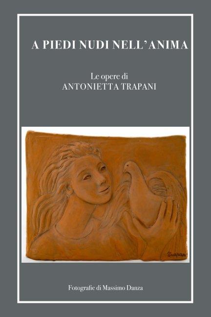 Ver A piedi nudi nell'anima - Le opere di Antonietta Trapani por Massimo Danza