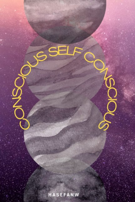 View Conscious Self Conscious by HASEFANW