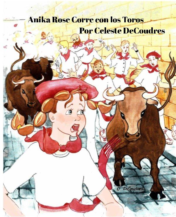 Ver Anika Rose Corre con los Toros por Celeste DeCoudres