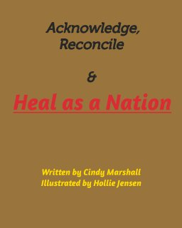 Acknowledge, Reconcile and Heal as a Nation book cover