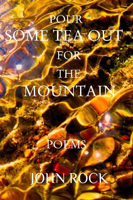 View Pour Some Tea Out For The Mountain by John Rock