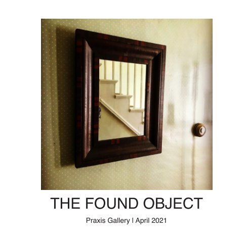 View The Found Object by Praxis Gallery