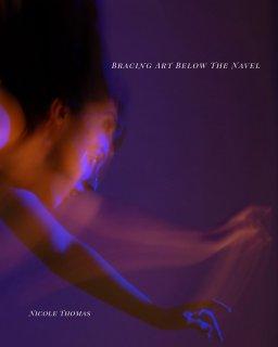 Bracing Art Below the Navel book cover
