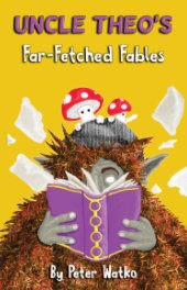 Uncle Theo's Far-Fetched Fables book cover