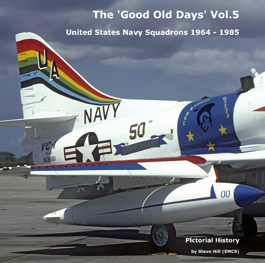 View The 'Good Old Days' Vol.5 United States Navy Squadrons 1964 - 1985 by Steve Hill (EMCS)