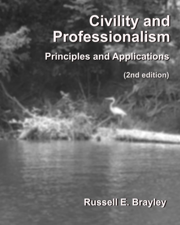 View Civility and Professionalism: Principles and Applications (2nd edition) by Russell E. Brayley