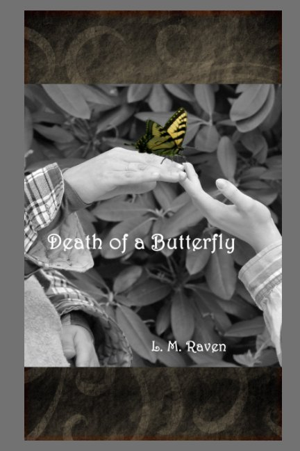 View Death of a Buterfly by L. M. Raven