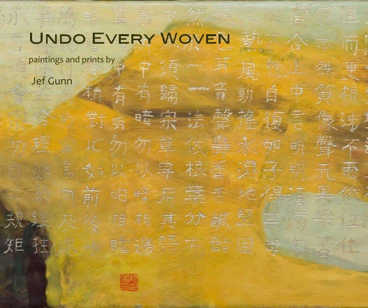 View Undo Every Woven by Jef Gunn