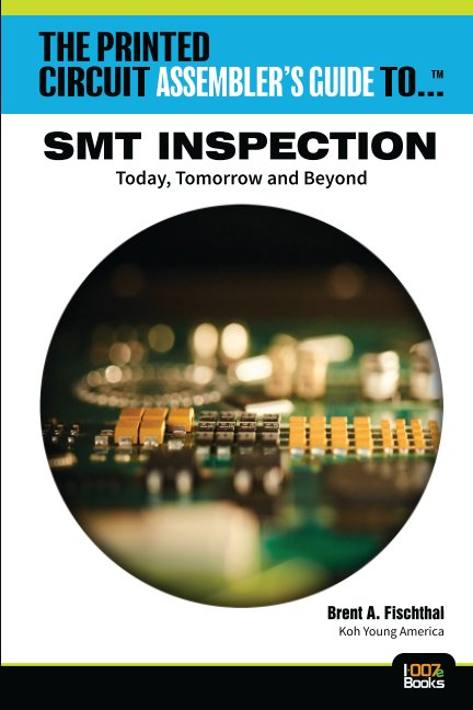 View The Printed Circuit Assembler's Guide to: SMT Inspection by Brent Fischthal