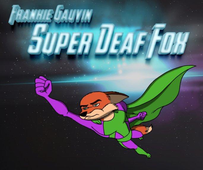 View Super Deaf Fox by Frankie Gauvin