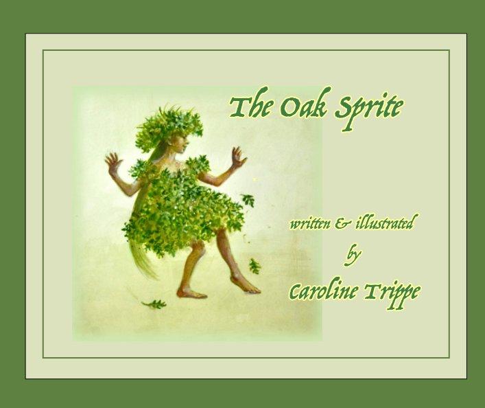 View The Oak Sprite by Caroline Trippe