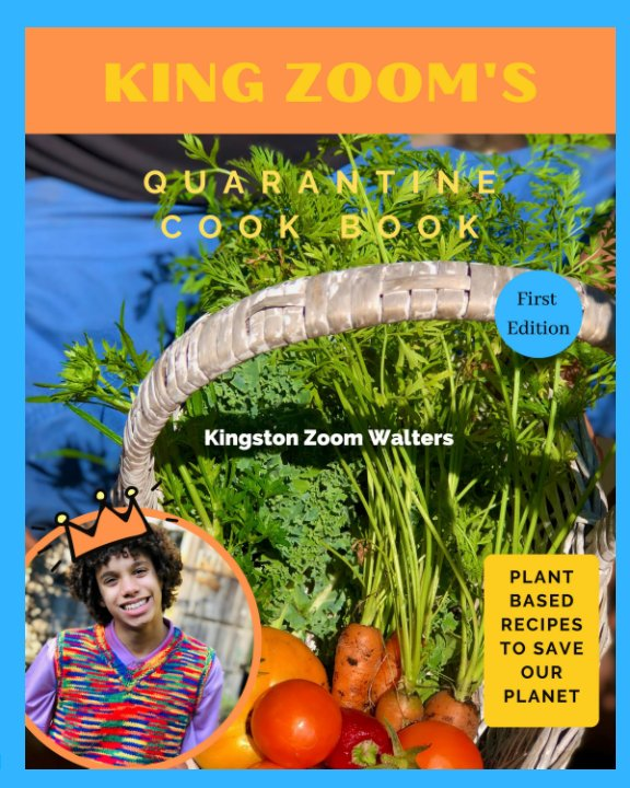View King Zoom's Quarantine Cook Book: Plant Based Recipes To Save Our Planet by Kingston Zoom Walters