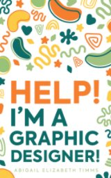 Help! I'm A Graphic Designer book cover