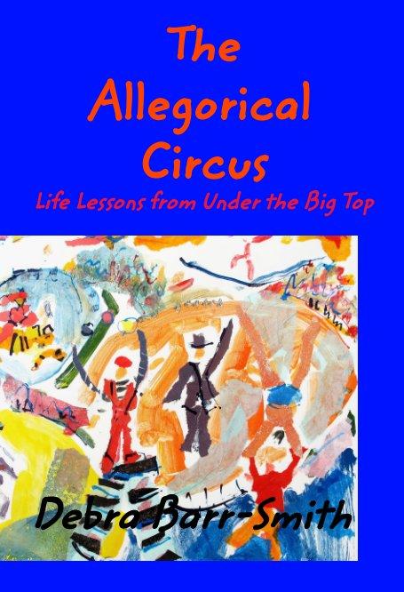 Ver The Allegorical Circus por Debra Barr-Smith