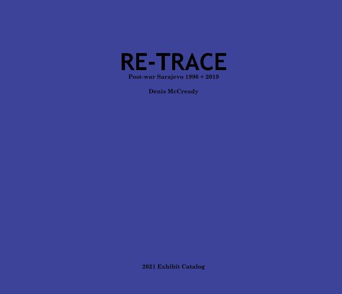 View RE-TRACE Post-war Sarajevo 1996 + 2019 by Denis McCready