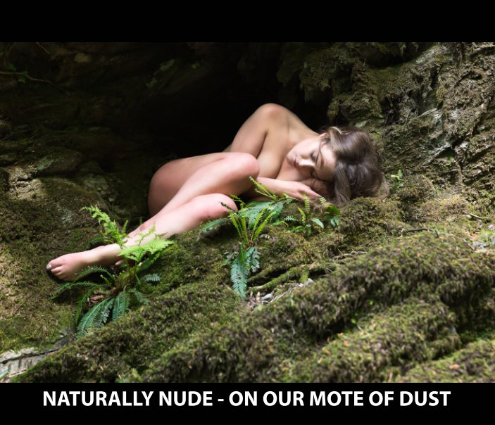 View Naturally Nude in Nature - On Our Mote of Dust by Amazilia Photography