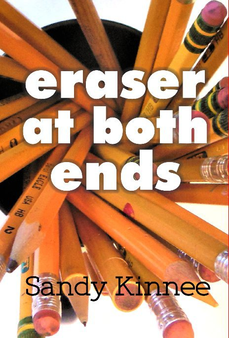 View Eraser on Both Ends by Sandy Kinnee