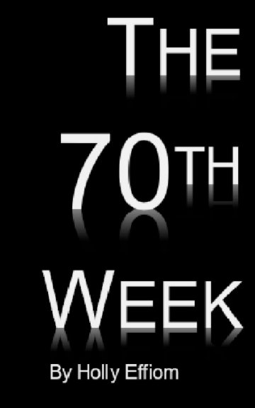 View The 70th Week by Holly Effiom