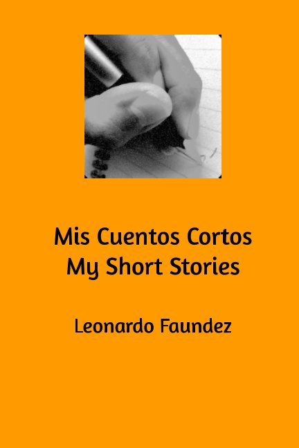 View Mis Cuentos Cortos My Short Stories by Leonardo Faundez