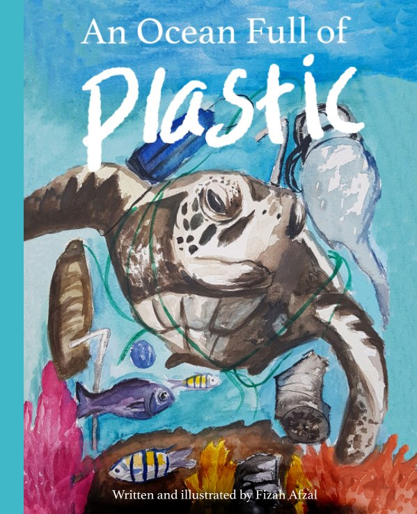 View An Ocean Full of Plastic by Fizah Afzal