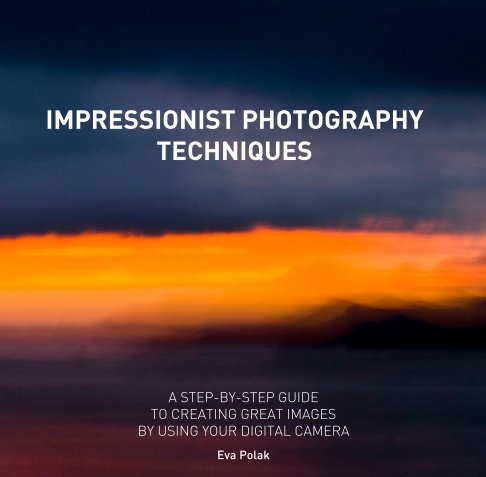 View Impressionist Photography Techniques by Eva Polak