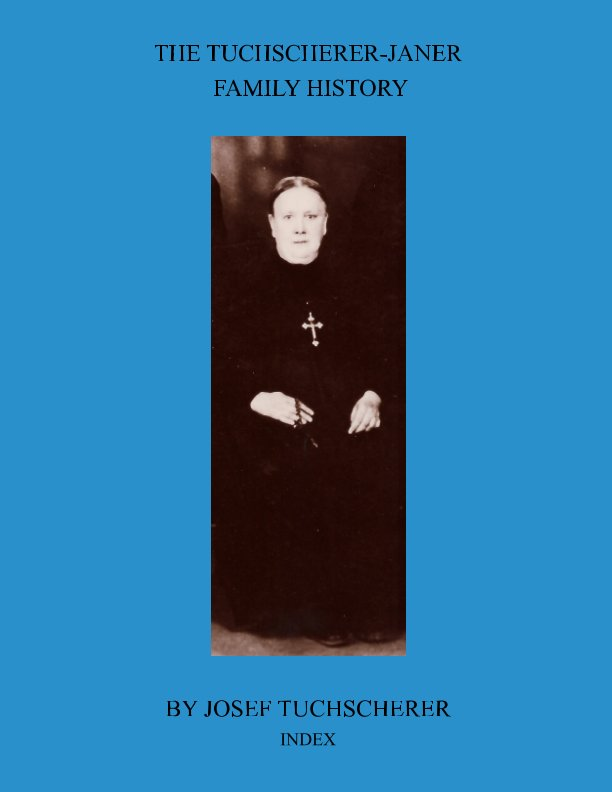 View The Tuchscherer-Janer Family History by Josef Tuchscherer