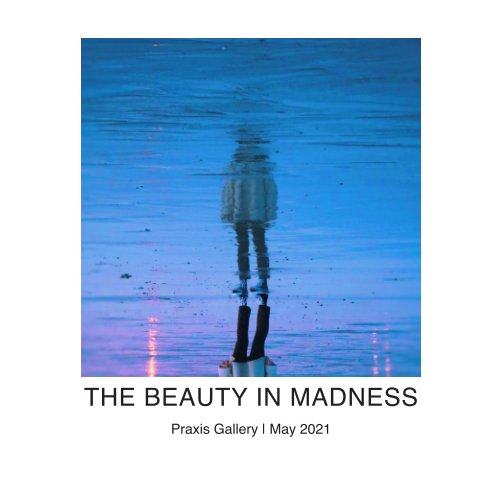 View The Beauty in Madness by Praxis Gallery