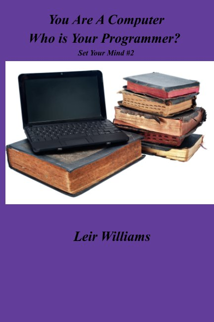 View You Are AComputer Who Is Your Programmer? by Leir Williams