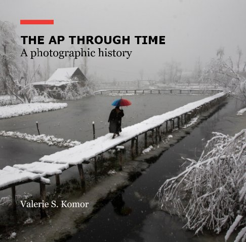 View The AP Through Time: A Photographic History by Valerie S. Komor