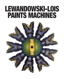 Lewandowski-Lois Paints Machines book cover