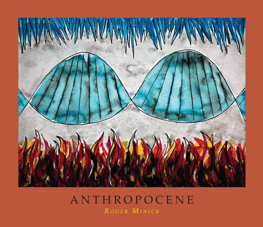 Visualizza Anthropocene di Roger Minick