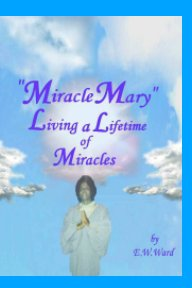 """Miracle Mary E. Ward"" Living a Lifetime of Miracles book cover"