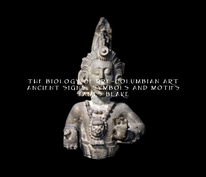 View The Biology Of Pre-Columbian Art by James Blake