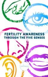 Fertility Awareness Through The Five Senses book cover