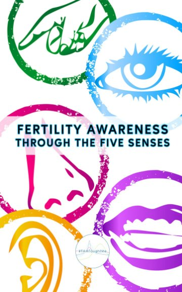 View Fertility Awareness Through The Five Senses by FAMTaughtMe
