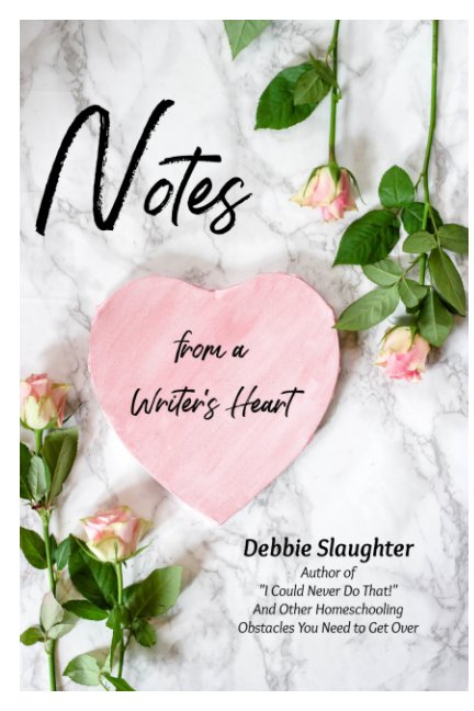 View Notes from a Writer's Heart by Debbie Slaughter