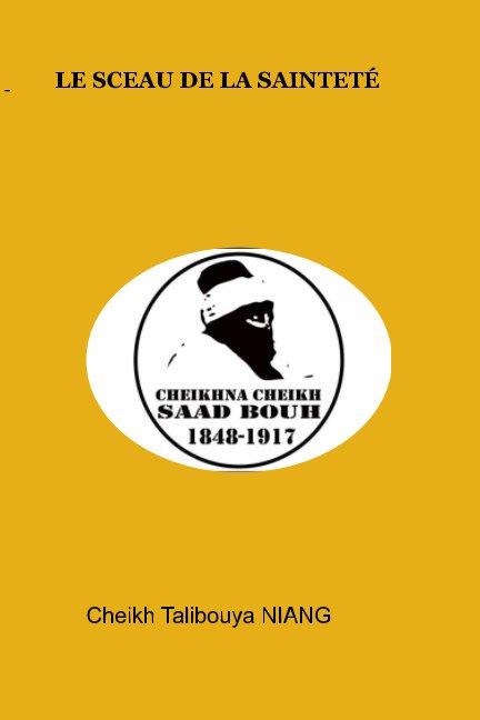 Visualizza Le sceau de la sainteté di Cheikh Talibouya NIANG